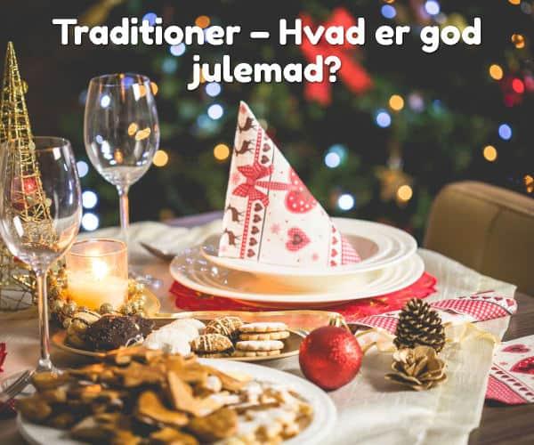 Traditioner – Hvad er god julemad?